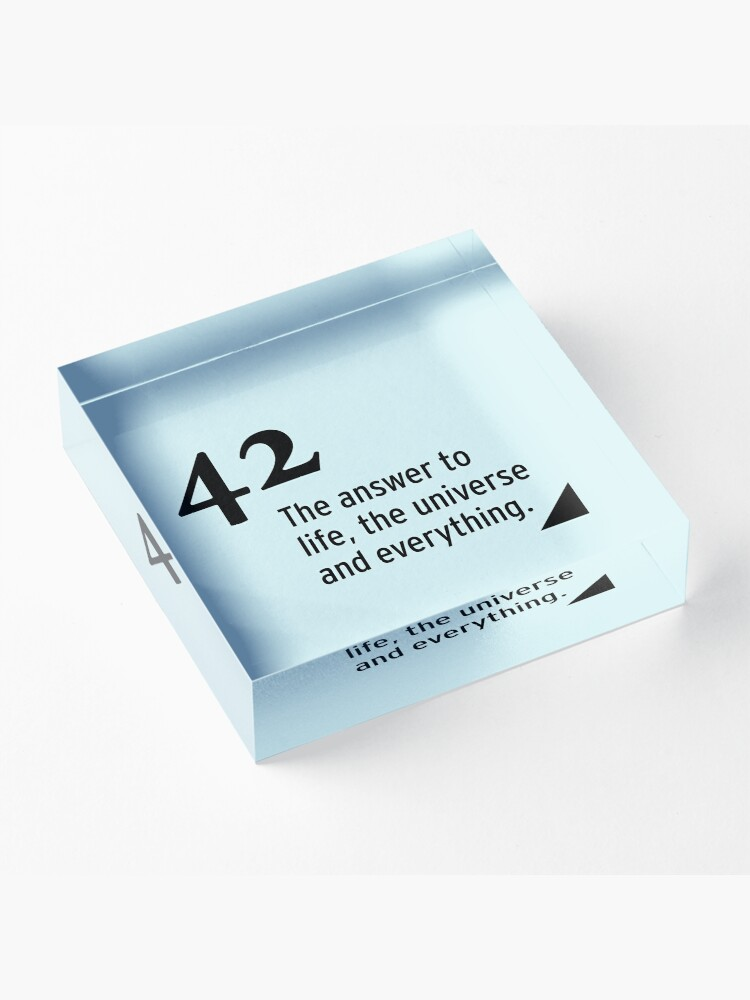 Alternate view of 42 - the answer to life, the universe and everything Acrylic Block
