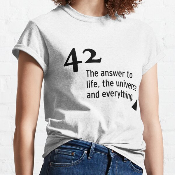 42 - the answer to life, the universe and everything Classic T-Shirt