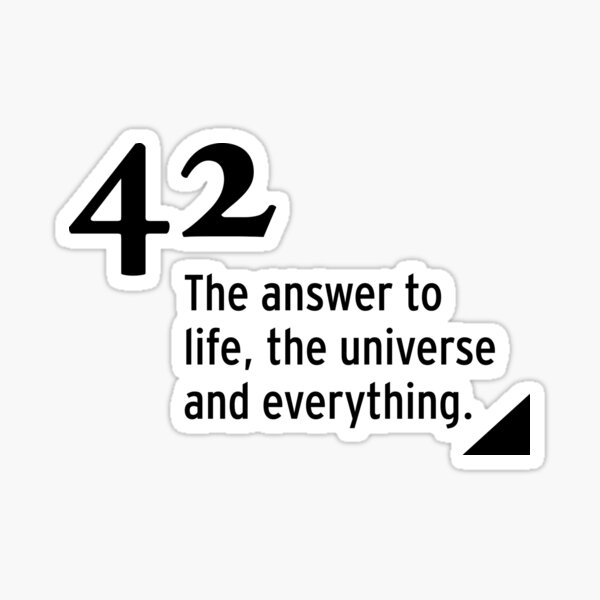 42 - the answer to life, the universe and everything Sticker