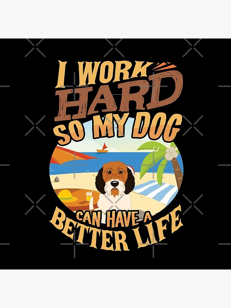 I Work Hard So My Petit Basset Griffon Can Have A Better Life - Funny Petit Basset Griffon Design by dog-gifts