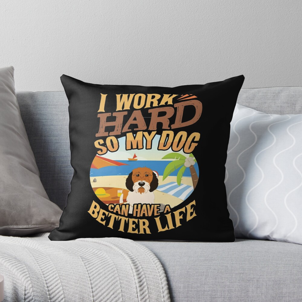 I Work Hard So My Petit Basset Griffon Can Have A Better Life - Funny Petit Basset Griffon Design Throw Pillow
