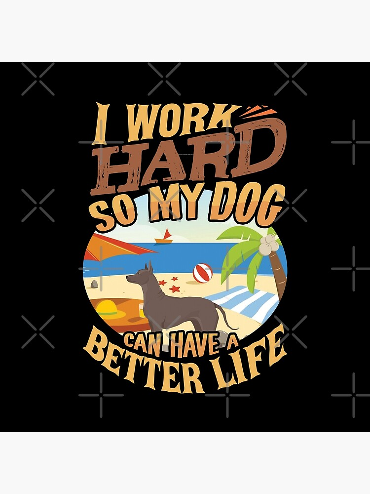 I Work Hard So My Xoloitzcuintli Can Have A Better Life - Funny Xoloitzcuintli Design by dog-gifts