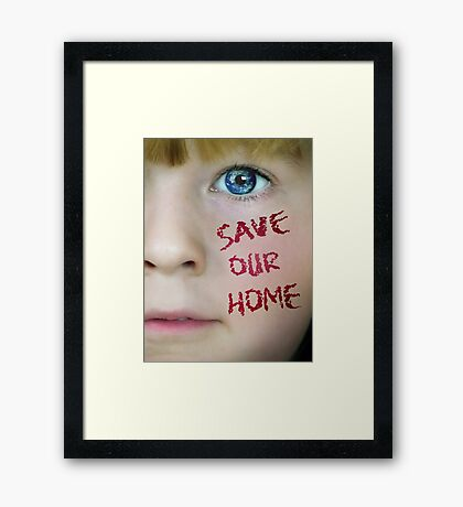 SAVE OUR HOME Framed Print