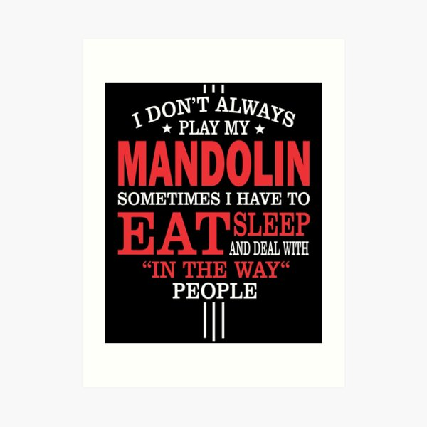 Mandolin Players Funny Statement Gift Art Print