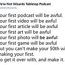 Your First Podcast Will Be Awful by WereNotWizards