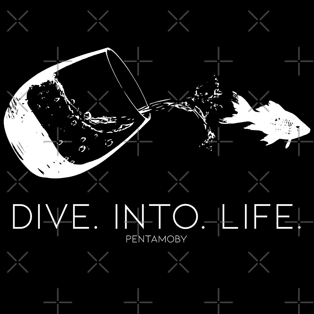 DIVE. INTO. LIFE. (W) by Pentamoby