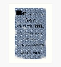 Be who you are....... Art Print