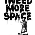 I Need More Space by nicebleed