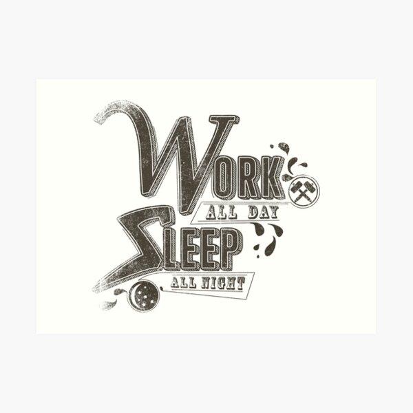 Work all day sleep all night Art Print