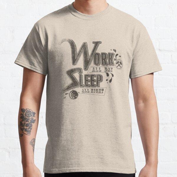 Work all day sleep all night Classic T-Shirt