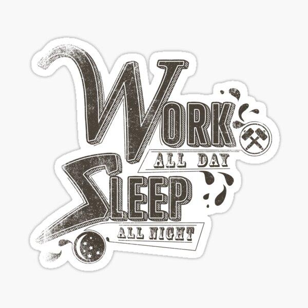 Work all day sleep all night Sticker