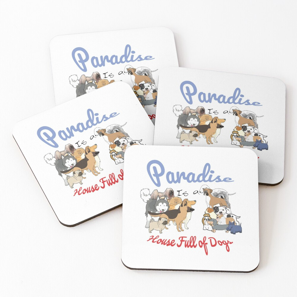 Paradise is a House full of Dogs Coasters (Set of 4)