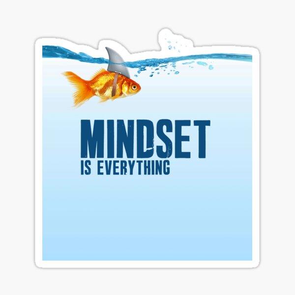 Mindset is everything - Goldfish - Shark Sticker