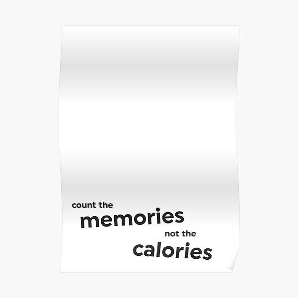 Count memories, not calories Poster
