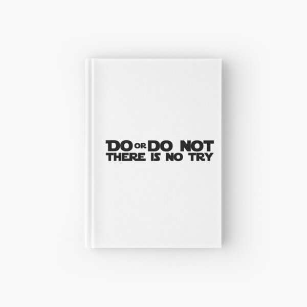 DO OR DO NOT THERE IS NO TRY GRAPHICS Hardcover Journal