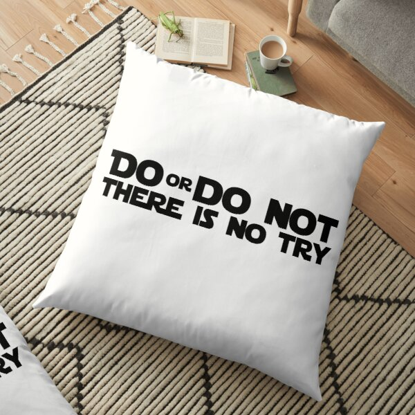 DO OR DO NOT THERE IS NO TRY GRAPHICS Floor Pillow