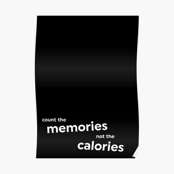 Count memories, not calories black Poster