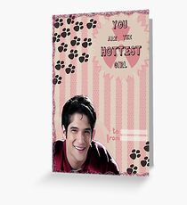 My Teenwolfed Valentine[You Are The Hottest Girl] Greeting Card