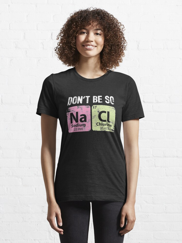 Alternate view of Don't Be So Salty - Chemistry Quotes Gift Essential T-Shirt