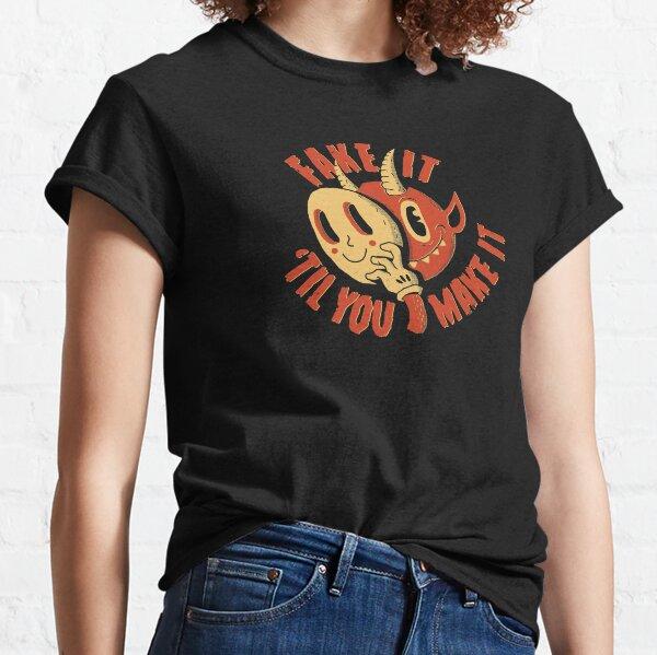 Fake It Til You Make It Classic T-Shirt