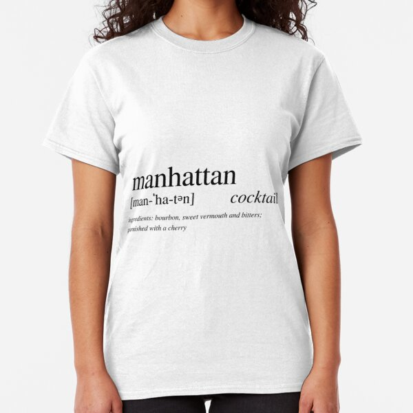 The Manhattan - a cocktail loved by all Classic T-Shirt
