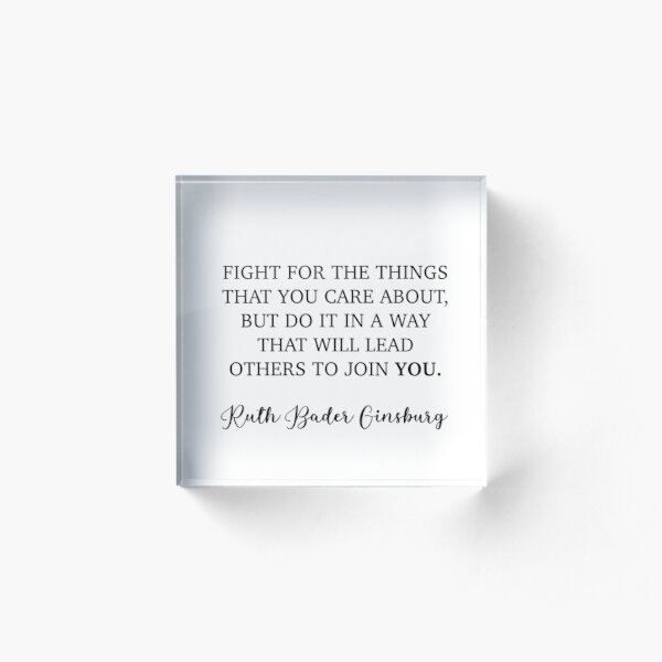 Fight for the things you care about Acrylic Block