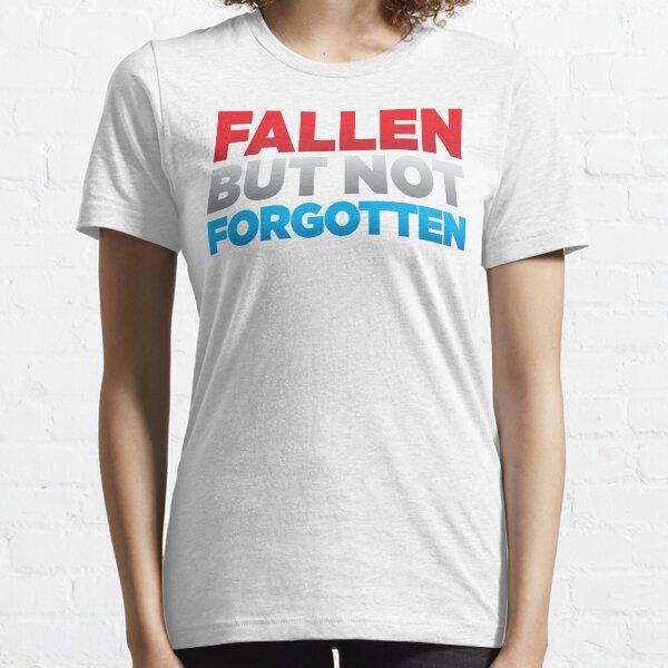 Fallen But Not Forgotten Essential T-Shirt