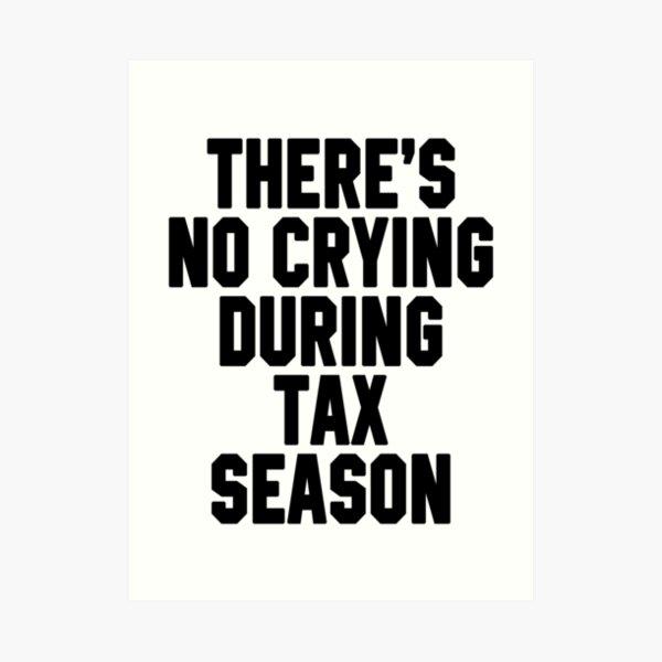 There's No Crying During Tax Season Art Print
