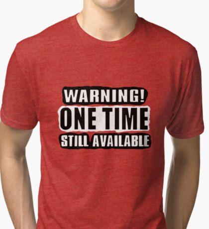 One Time! Tri-blend T-Shirt