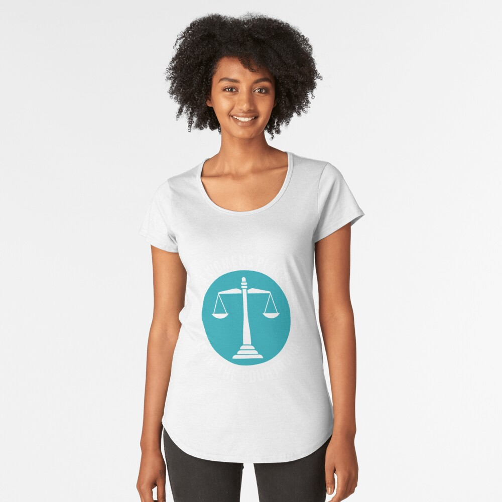 A Womans Place Is In The Courtroom Shirt Female Lawyer Gift Premium Rundhals-Shirt