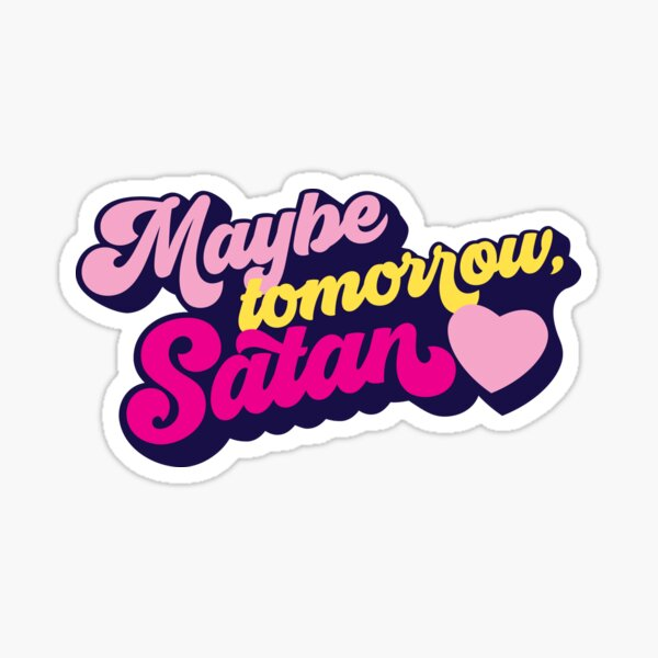 Maybe tomorrow, Satan Sticker