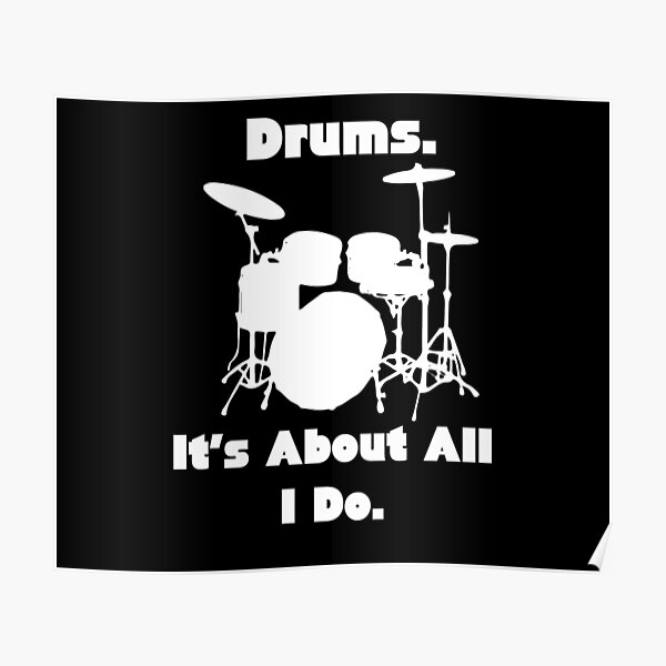 Drumming. It's about all I do. Drum Lover Poster
