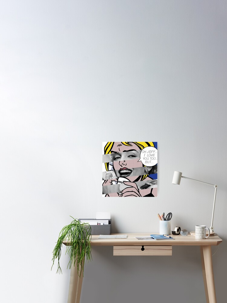 Oh Jeff I Love You Too But By Roy Lichtenstein And Marylin Monroe Poster By Luigi Tarini Redbubble