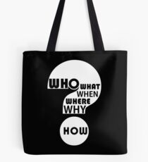 Who, What, When, Where, Why, & How? Tote Bag