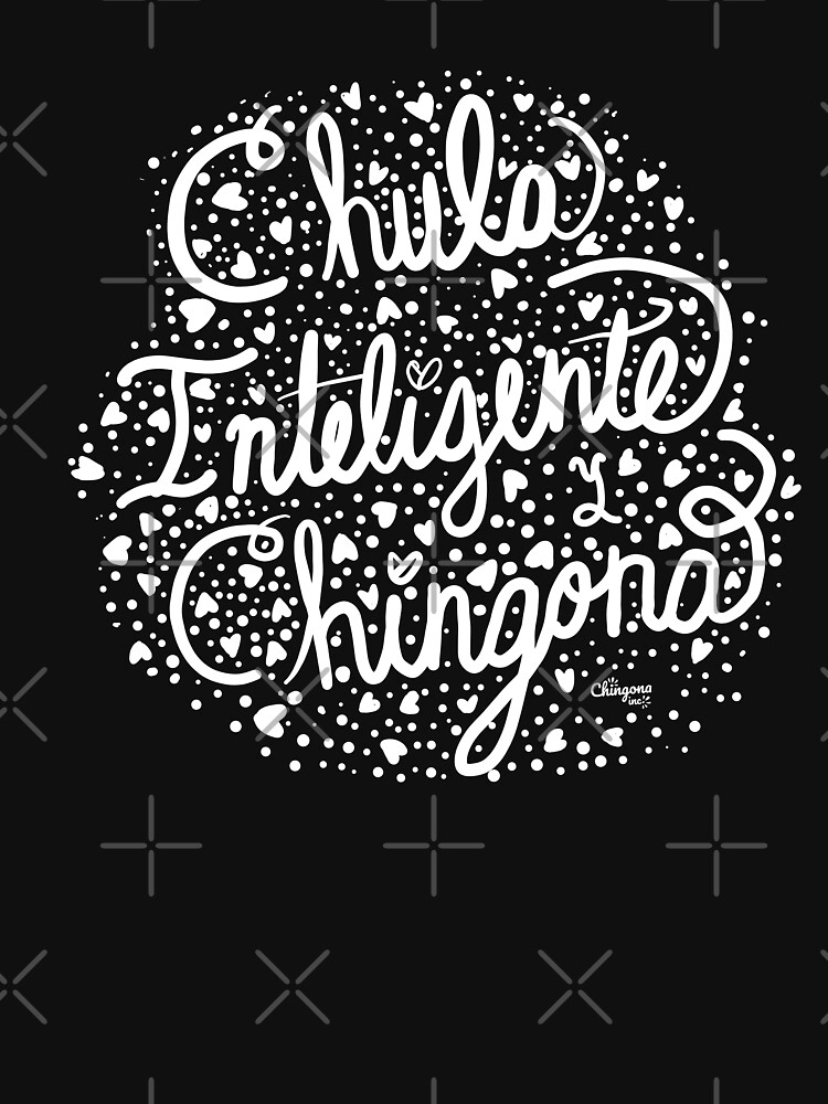 Chula Inteligente, y Chingona by vosio