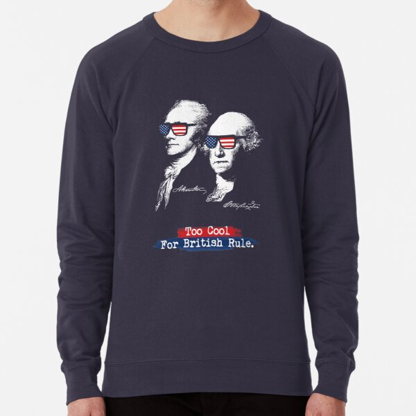 Too cool for british rule. Alexander Hamilton, George Washington Lightweight Sweatshirt