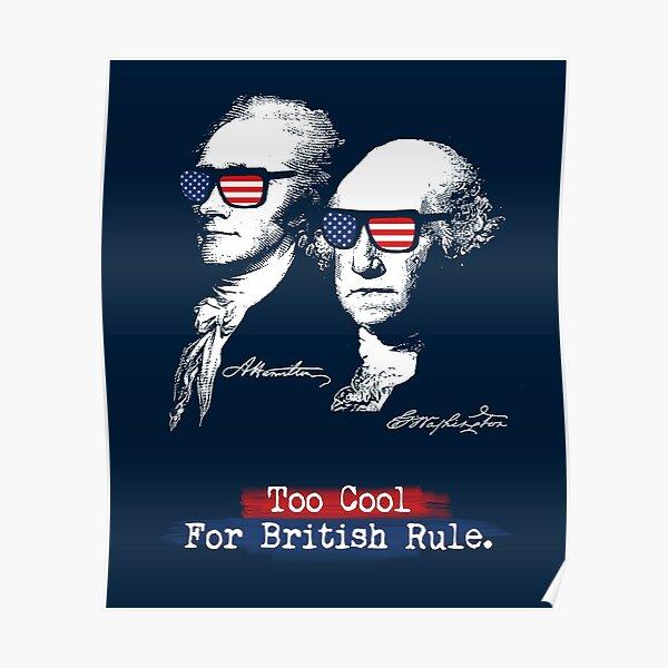 Too cool for british rule. Alexander Hamilton, George Washington Poster