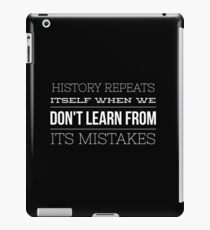 History Repeats Itself When We Don't Learn From Its Mistakes iPad Case/Skin