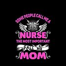 Some people call me a nurse - mom gift idea by designhp