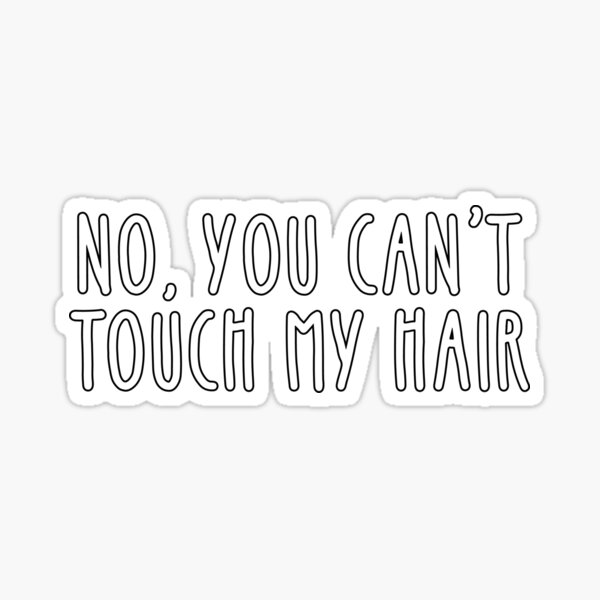 No you can't touch my hair -  curly natural hair Sticker