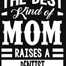 The best kind of mom raises a Dentist by designhp