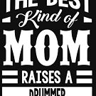 The best kind of mom raises a Drummer by designhp