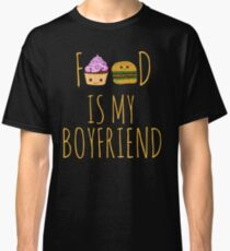 FOOD IS MY BOYFRIEND #2 Classic T-Shirt