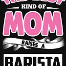 The best kind of mom raises a Barista 2 by designhp