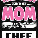 The best kind of mom raises a Chef 2 by designhp