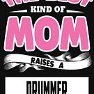 The best kind of mom raises a Drummer 2 by designhp