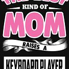 The best kind of mom raises a Keyboard player 2 by designhp