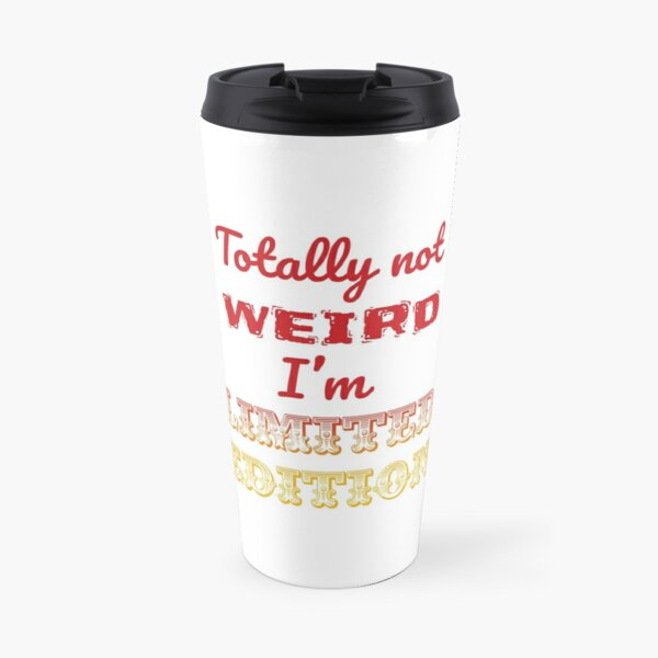 Totally not weird - I'm Limited Edtion Travel Mug