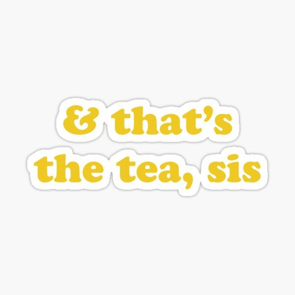 & that's the tea sis Sticker