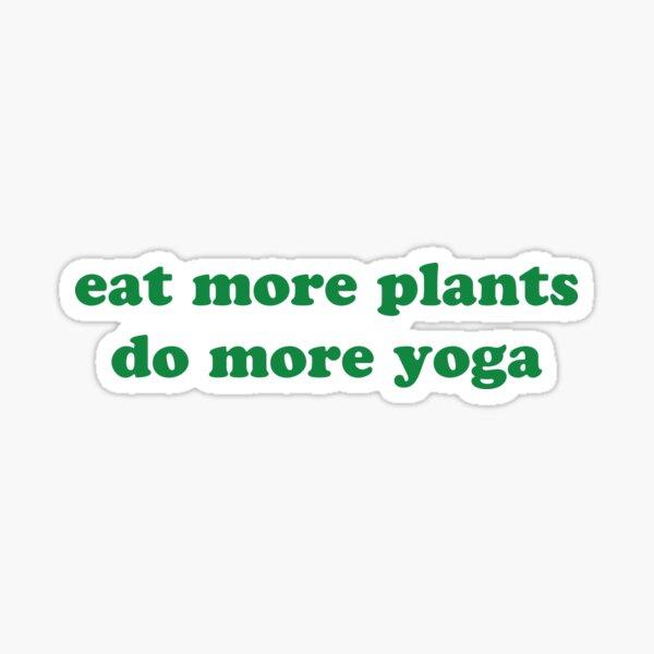Eat more plants, do more yoga  Sticker